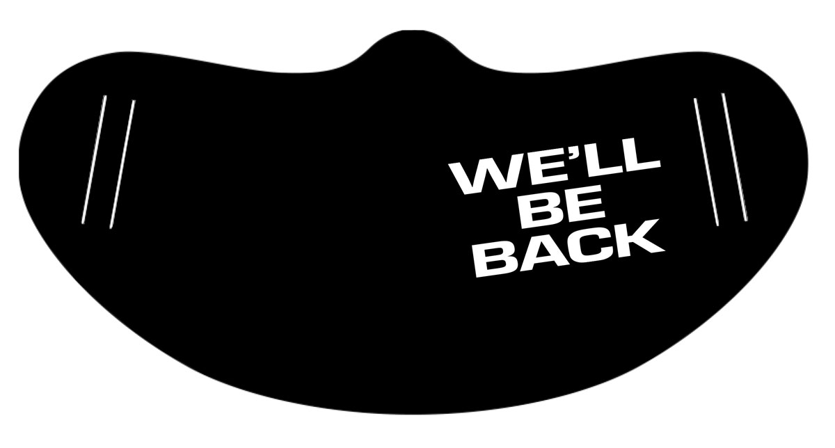 WE'LL BE BACK FACE MASK